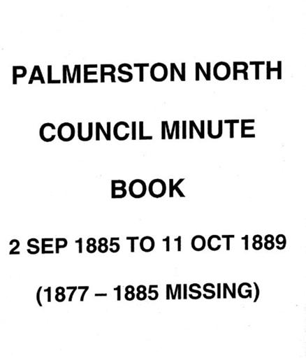 Palmerston North Borough Council Minute Book 1885 -1889