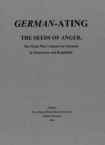 """""""German-ating the Seeds of Anger, the Great War's impact on Germans in Manawatu and Rangitikei"""""""